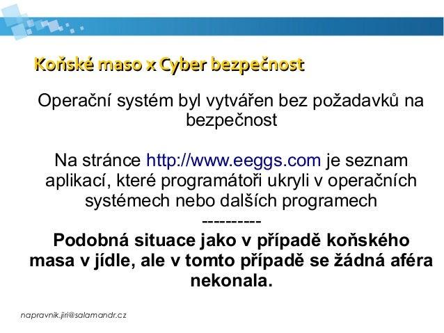 napravnik.jiri@salamandr.cz Koňské maso x Cyber bezpečnostKoňské maso x Cyber bezpečnost Operační systém byl vytvářen bez ...
