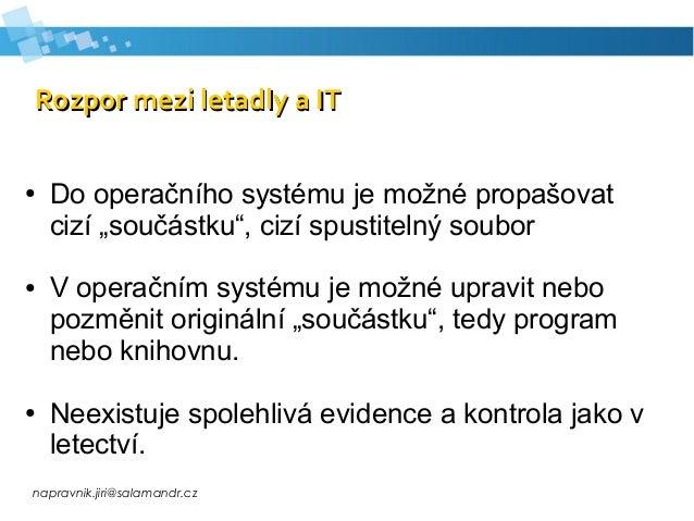 napravnik.jiri@salamandr.cz Rozpor mezi letadly a ITRozpor mezi letadly a IT ● Do operačního systému je možné propašovat c...