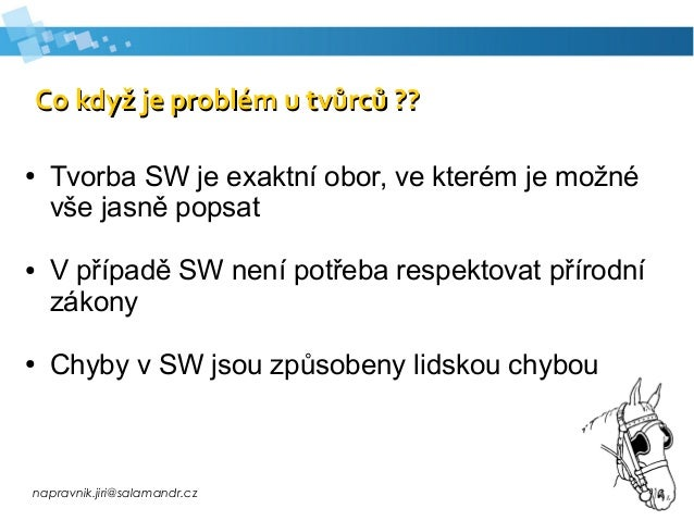 napravnik.jiri@salamandr.cz Co když je problém u tvůrců ??Co když je problém u tvůrců ?? ● Tvorba SW je exaktní obor, ve k...