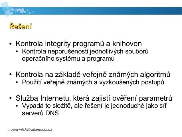 napravnik.jiri@salamandr.cz ŘešeníŘešení ● Kontrola integrity programů a knihoven ● Kontrola neporušenosti jednotlivých so...