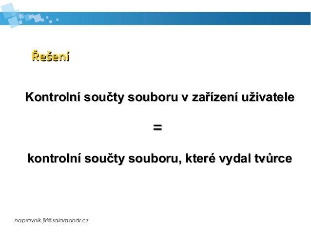 napravnik.jiri@salamandr.cz ŘešeníŘešení Kontrolní součty souboru v zařízení uživateleKontrolní součty souboru v zařízení ...