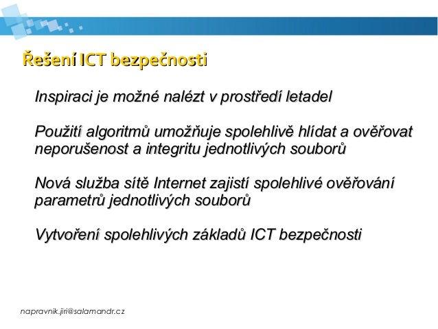 napravnik.jiri@salamandr.cz Řešení ICT bezpečnostiŘešení ICT bezpečnosti Inspiraci je možné nalézt v prostředí letadelInsp...