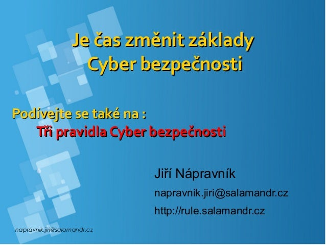 napravnik.jiri@salamandr.cz Podívejte se také na :Podívejte se také na : Tři pravidla Cyber bezpečnostiTři pravidla Cyber ...