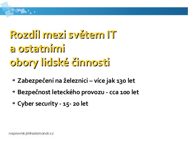 napravnik.jiri@salamandr.cz Rozdíl mezi světem ITRozdíl mezi světem IT a ostatnímia ostatními obory lidské činnostiobory l...