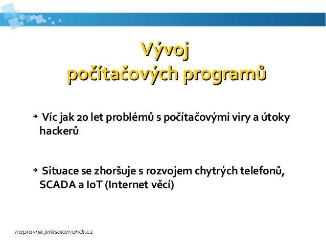 napravnik.jiri@salamandr.cz VývojVývoj počítačových programůpočítačových programů ➔ Víc jak 20 let problémů s počítačovými...