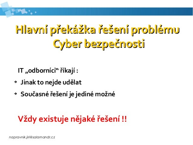 napravnik.jiri@salamandr.cz Hlavní překážka řešení problémuHlavní překážka řešení problému Cyber bezpečnostiCyber bezpečno...