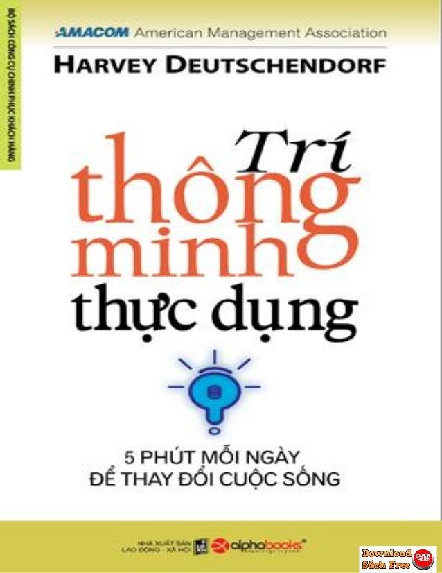 Trí Thông Minh Thực Dụng Harvey Deutschendorf Chia sẻ ebook: https://downloadsachfree.com Follow us on Facebook: https://f...