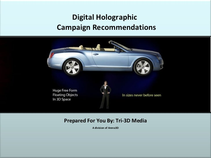 Digital Holographic   Campaign Recommendations Prepared For You By: Tri-3D Media A division of Arena3D