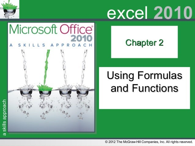 askillsapproach© 2012 The McGraw-Hill Companies, Inc. All rights reserved.excel 2010Chapter 2Chapter 2Using FormulasUsing ...
