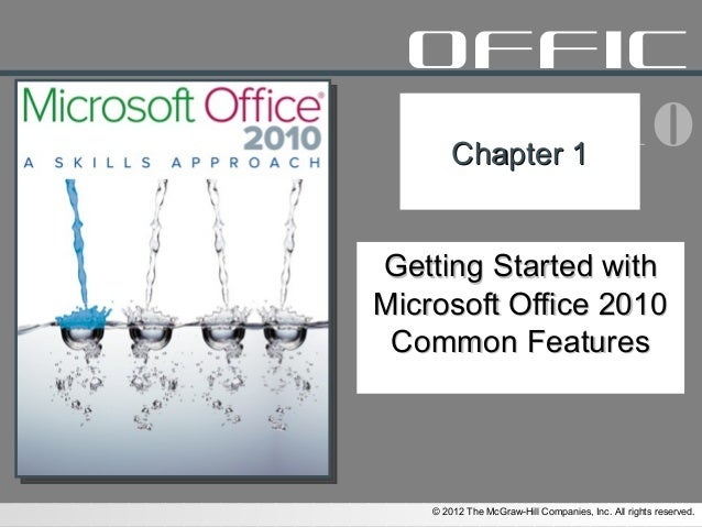 © 2012 The McGraw-Hill Companies, Inc. All rights reserved.office 2010Chapter 1Chapter 1Getting Started withGetting Starte...