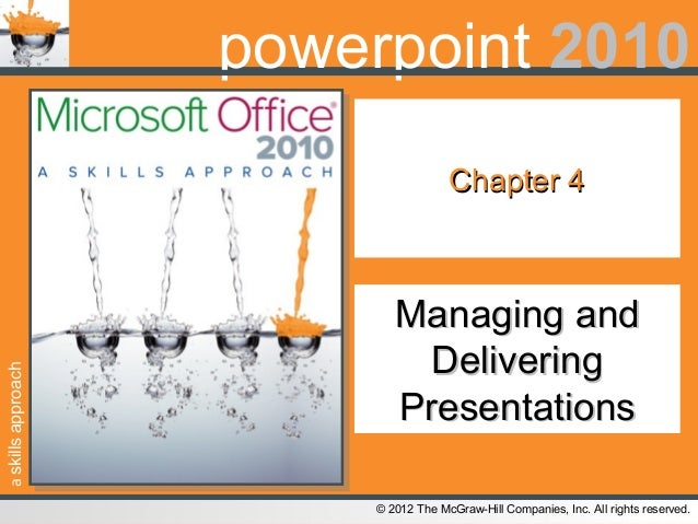 askillsapproach© 2012 The McGraw-Hill Companies, Inc. All rights reserved.powerpoint 2010Chapter 4Chapter 4Managing andMan...
