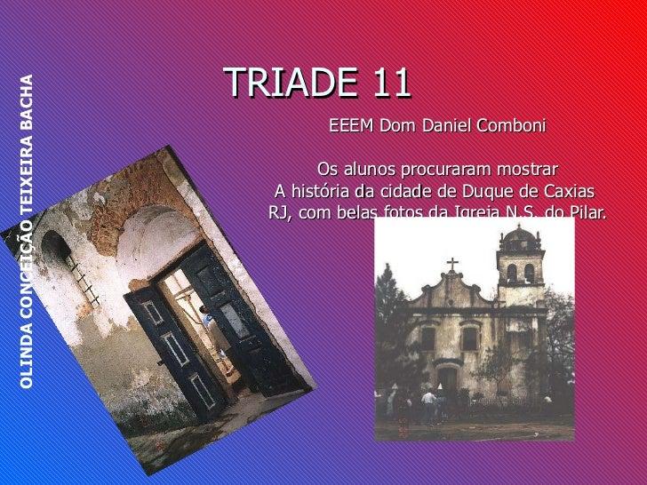 TRIADE 11 EEEM Dom Daniel Comboni Os alunos procuraram mostrar A história da cidade de Duque de Caxias  RJ, com belas foto...