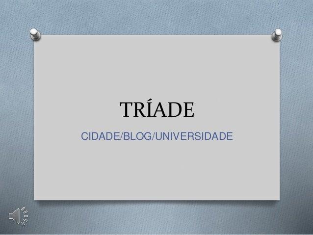 TRÍADE CIDADE/BLOG/UNIVERSIDADE