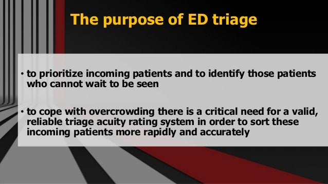 The purpose of ED triage • to prioritize incoming patients and to identify those patients who cannot wait to be seen • to ...