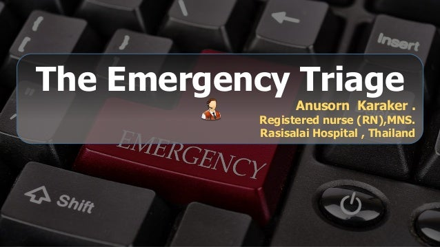 The Emergency Triage Anusorn Karaker . Registered nurse (RN),MNS. Rasisalai Hospital , Thailand Free PowerPoint Templates