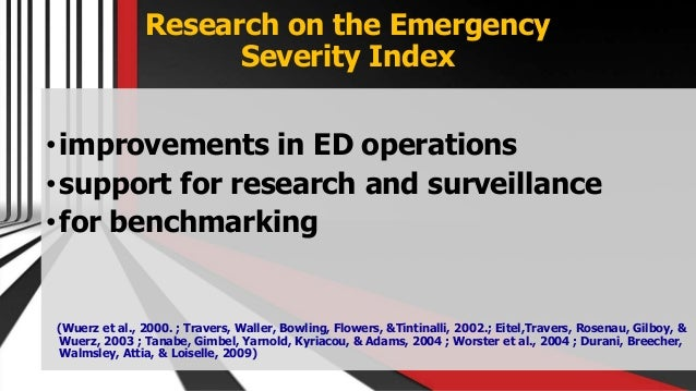 Research on the Emergency Severity Index •improvements in ED operations •support for research and surveillance •for benchm...