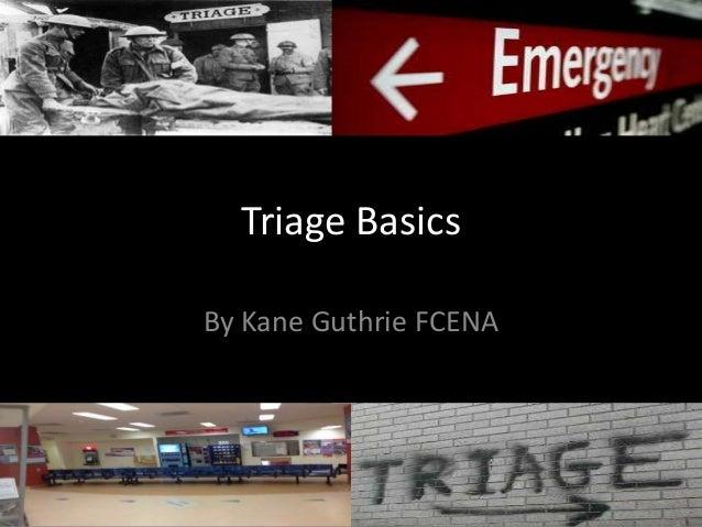Triage BasicsBy Kane Guthrie FCENA
