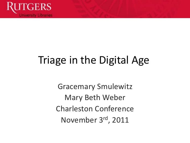 Triage in the Digital Age    Gracemary Smulewitz      Mary Beth Weber    Charleston Conference     November 3rd, 2011