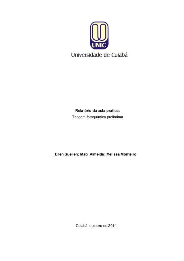 Relatório da aula prática: Triagem fotoquímica preliminar  Ellen Suellen; Mabi Almeida; Melissa Monteiro  Cuiabá, outubro ...