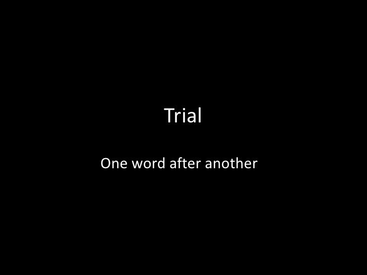 Trial<br />One word after another<br />