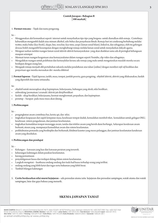 SOALAN ULANGKAJI SPM 2013 3 Contoh Jawapan : Bahagian B [100 markah] 1. Format rencana – Tajuk dan nama pengarang. Isi – •...