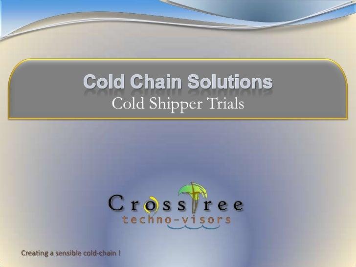 Cold Chain Solutions<br />Cold Shipper Trials<br />