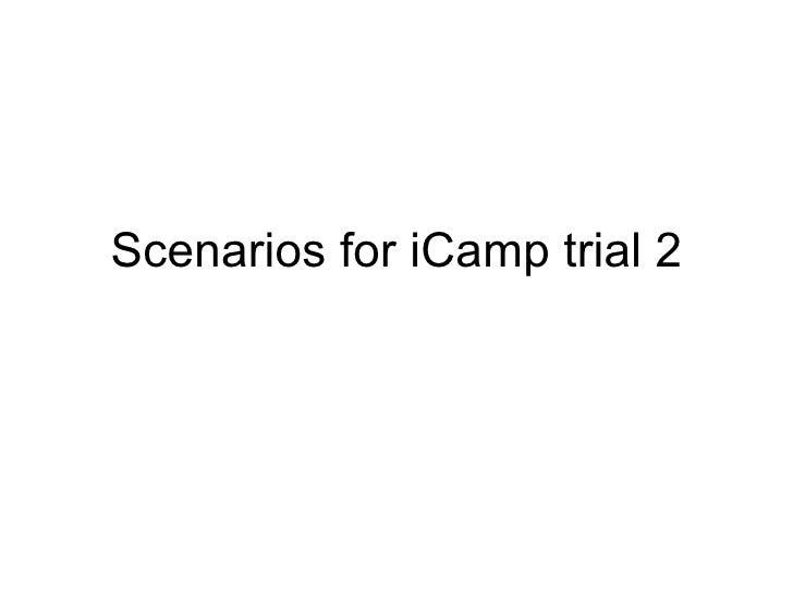 Scenarios for iCamp trial 2