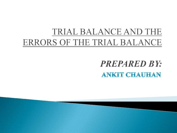 errors disclosed by trial balance 58 errors disclosed by trial balance the errors that are disclosed by trial balance can be easily located to difference in trial 6974 by anand's a/c 7874.