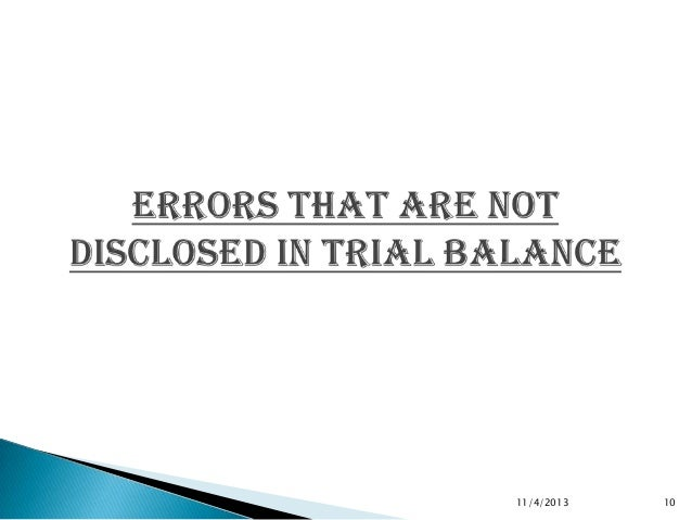 errors disclosed by trial balance Following errors are are disclosed by the trial balance : while posting from journal to ledger, omission of posting of some account is made, eg furniture purchase for cash ₹ 5000 in this.
