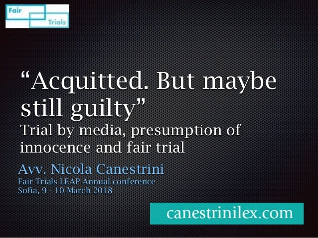 """""""Acquitted. But maybe still guilty"""" Trial by media, presumption of innocence and fair trial Avv. Nicola Canestrini Fair Tr..."""