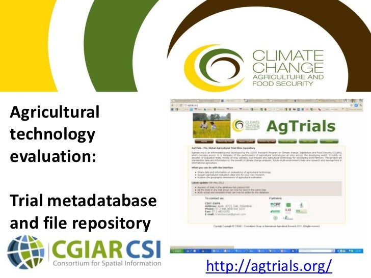 Agricultural technology evaluation: Trial metadatabaseand file repository<br />http://agtrials.org/<br />