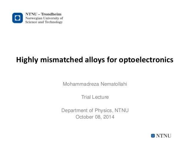 Highly mismatched alloys for optoelectronics Mohammadreza Nematollahi Trial Lecture Department of Physics, NTNU October 08...