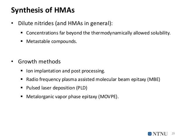 Synthesis of HMAs • Dilute nitrides (and HMAs in general):  Concentrations far beyond the thermodynamically allowed solub...