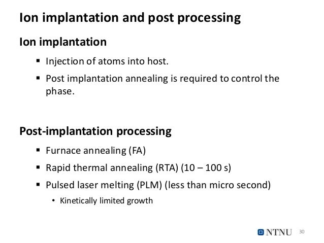 Ion implantation and post processing Ion implantation  Injection of atoms into host.  Post implantation annealing is req...