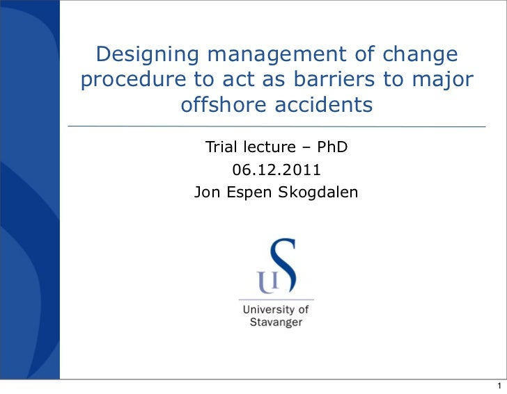 Designing management of changeprocedure to act as barriers to major         offshore accidents           Trial lecture – P...