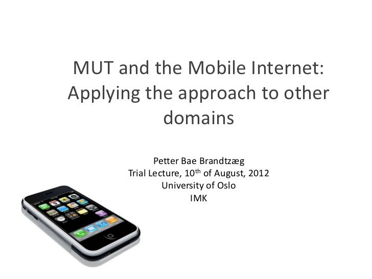 MUT and the Mobile Internet:Applying the approach to other           domains             Petter Bae Brandtzæg      Trial L...