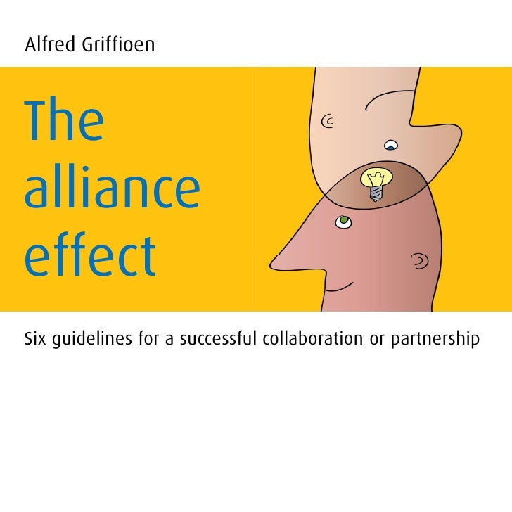 Alfred Griffioen    The alliance effect Six guidelines for a successful collaboration or partnership