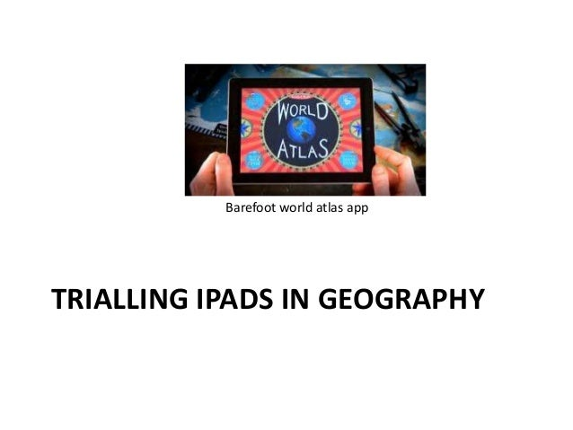 Barefoot world atlas app  TRIALLING IPADS IN GEOGRAPHY