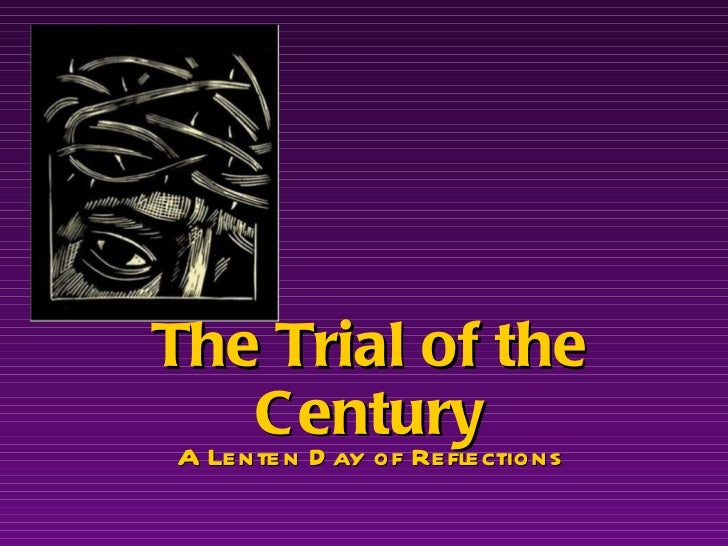 The Trial of the Century A Lenten Day of Reflections