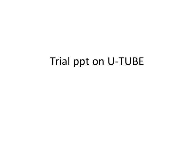 Trial ppt on U-TUBE
