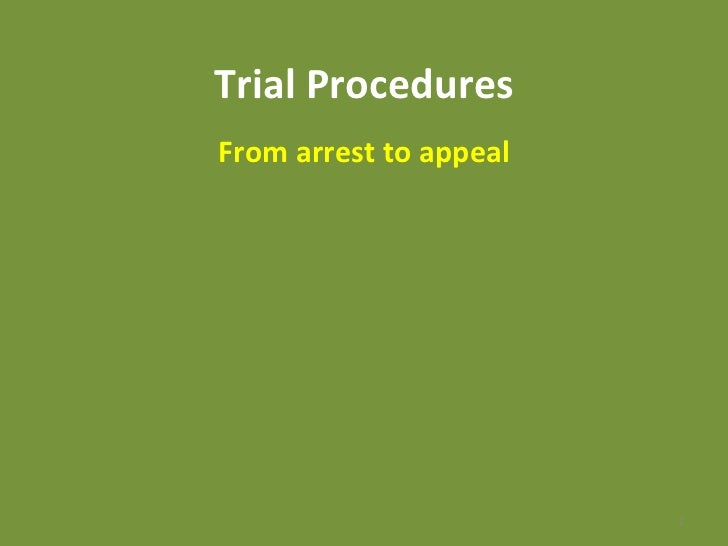 Trial Procedures From arrest to appeal