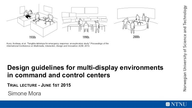 Design guidelines for multi-display environments in command and control centers Simone Mora Tangible Tabletops for Respons...