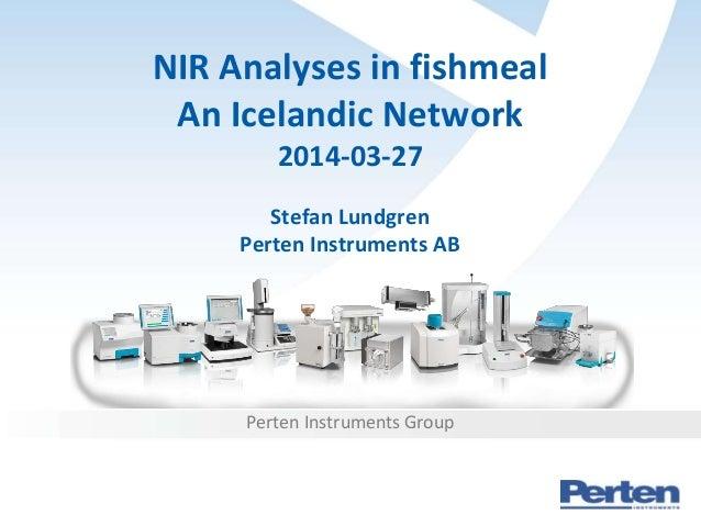 NIR Analyses in fishmeal An Icelandic Network 2014-03-27 Stefan Lundgren Perten Instruments AB Perten Instruments Group
