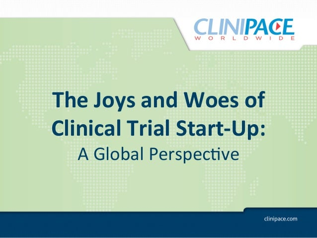 The	  Joys	  and	  Woes	  of	  	  Clinical	  Trial	  Start-­‐Up:	  	      A	  Global	  Perspec.ve