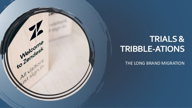 TRIALS& TRIBBLE-ATIONS THE LONG BRAND MIGRATION