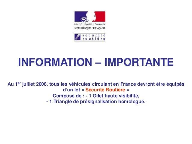 INFORMATION – IMPORTANTE Au 1er juillet 2008, tous les véhicules circulant en France devront être équipés d'un lot « Sécur...