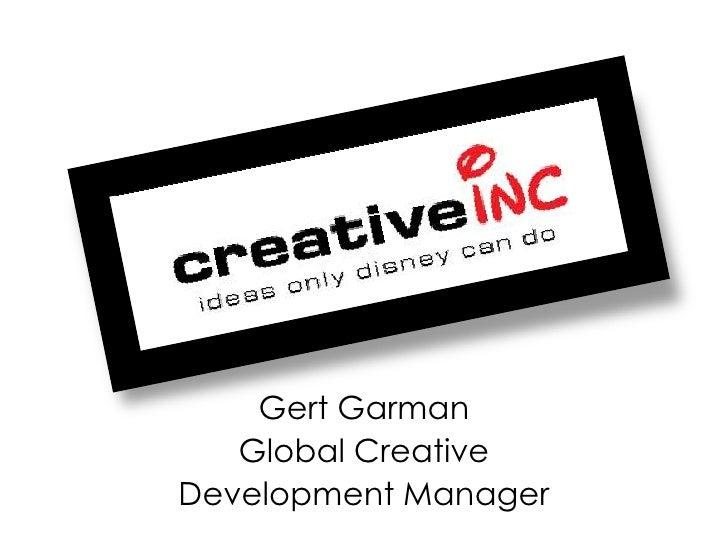 Gert Garman<br />Global Creative <br />Development Manager<br />