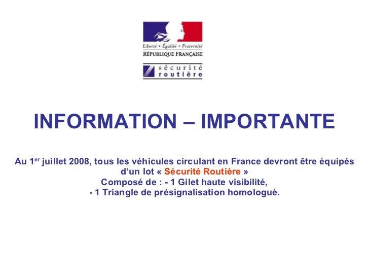 INFORMATION – IMPORTANTE Au 1 er  juillet 2008, tous les véhicules circulant en France devront être équipés d'un lot« Sé...
