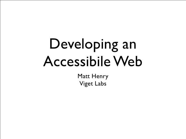 Developing anAccessibile Web     Matt Henry     Viget Labs