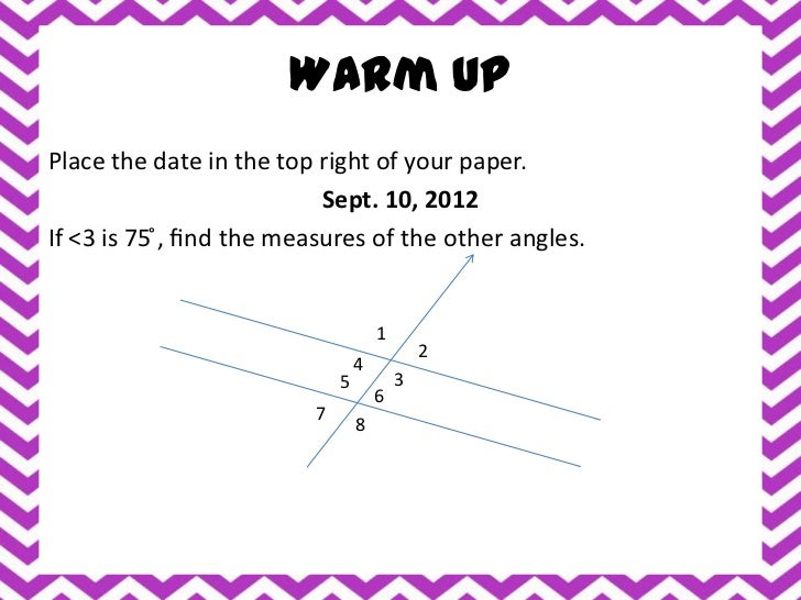 Warm UpPlace the date in the top right of your paper.                            Sept. 10, 2012If <3 is 75 ̊, find the mea...